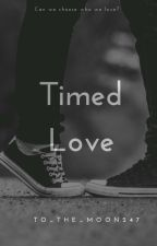 Timed Love  by To_The_Moon247