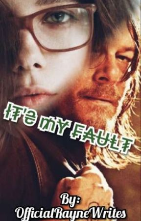 It's My Fault  by twdwriter