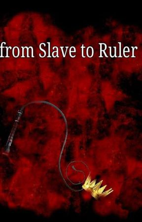 From Slave to Ruler by MisterE05