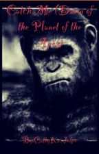 Catch Me (Dawn of the Planet of the Apes) 》》[BOOK 2] 《《 by CathyKaiJoker