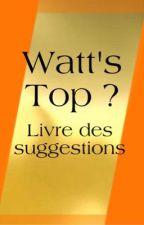 Watt's Top ? - Livre des suggestions  by ma-mini