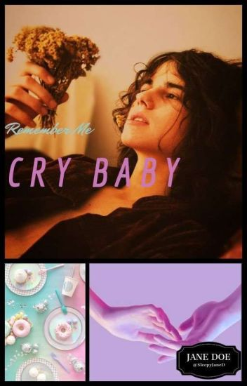 Remember Me Cry baby - Jane Doe - Wattpad