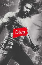 Dive (Aquaman Fanfic) by infinityblueskye