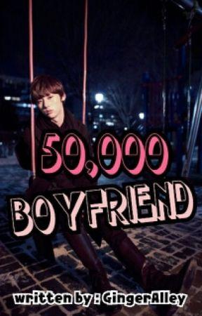 50, 000 Boyfriend [ ON-GOING ] by nizzaaa