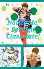 Notice Me, Foreign Classmate! (Tachibana Makoto x Reader) by AquaticSteel