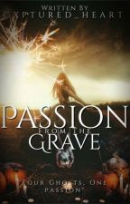 Passion From The Grave by Cxptured_heart