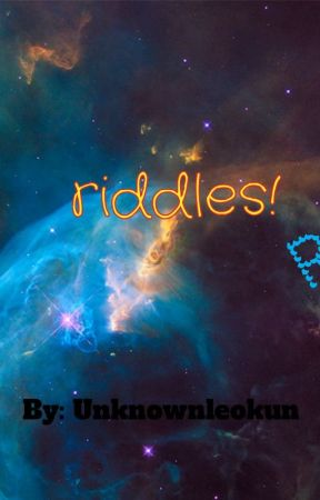 riddles,riddles,and more riddles! - Untitled Part 5 - Wattpad