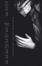 His Weakness by Tepanie_Marie