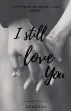 I Still Love You! | Short Story  by Musical_wingsx