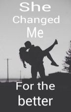 She Changed Me For The Better by jasminefeliciano98