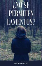 """"""" ¿ NO SE PERMITEN LAMENTOS ? """" by MilagrosTorres2905"""
