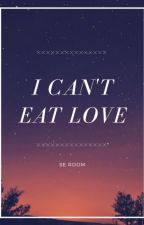 I Can't Eat Love by Avaleon