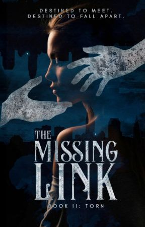 The Missing Link (Book 2: Torn) by Arianna_1204