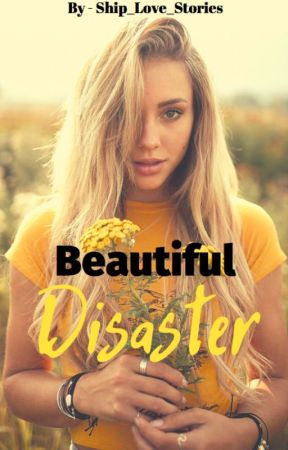 Beautiful Disaster by Ship_Love_Stories