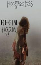 Begin Again by HoofBeats28