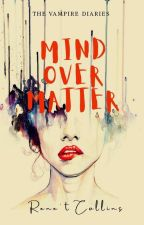 Mind Over Matter | The Vampire Diaries by CallingCollins