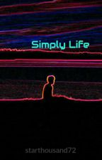 Simply Life by SavageRainbow72