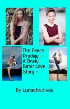The Dance Prodigy ~ A Brady Farrar Love Story ~ by Lunaofwolves