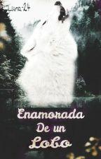 Enamorada de un Lobo [Editando] by Luna-24