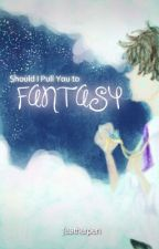 Should I Pull You To Fantasy [BoyxBoy] by FeatherPen