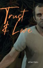 Trust and Love (Trevor Philips x Reader) by milowrites-