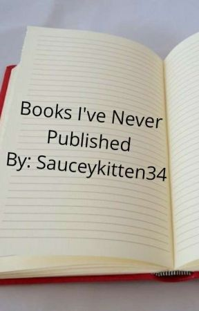 Book's I never published  by SauceyKitten34