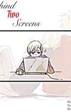 Behind Two Screens by HeichouBubbleTea