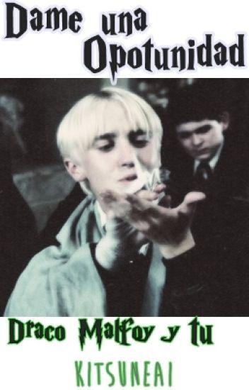 Dame una oportunidad {Draco Malfoy y tu}『Pausada』