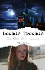 Double Trouble | The Girl Who Lived [1] by EatYourDamnAppless