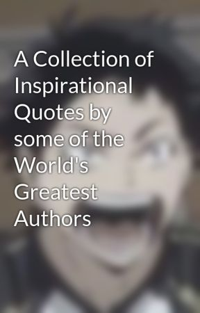 A Collection of Inspirational Quotes by some of the World's Greatest Authors by jess_episode_101