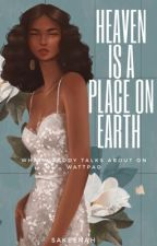 HEAVEN IS A PLACE ON EARTH (what nobody talks about on wattpad) by amaxinng