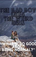 The Bad Boy Likes The Weird Girl! by InvisbleJourney