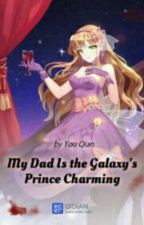 My dad is the galaxy prince charming  by JeanRoseParchaso7