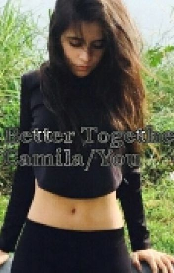 Better Together (Camila/You fanfic)