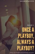 Once a playboy, always a playboy? by ShaMaeQueen