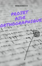 PROJET AIDE ORTHOGRAPHIQUE by Emmabird333