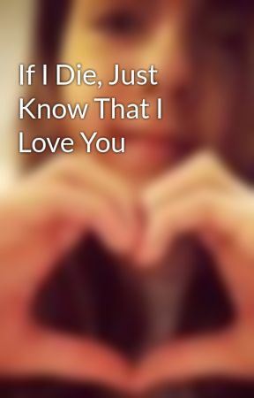If I Die, Just Know That I Love You by Regjohn19
