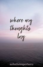 where my thoughts lay by mellowmila