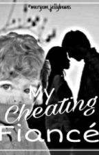 My Cheating Fiancé ( slow updates) by meryem_jellybeans