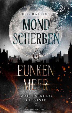 [Leseprobe] Mondscherben & Funkenmeer - Magiesprung Chronik 2 by Celin_Izabel_Harriot