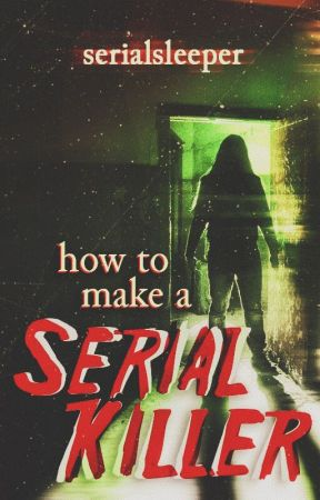 How to make a Serial Killer by Serialsleeper
