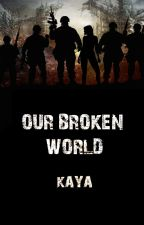 Our Broken World by kaya_01604