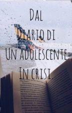 DAL DIARIO DI UN ADOLESCENTE IN CRISI. by LucianoConte17