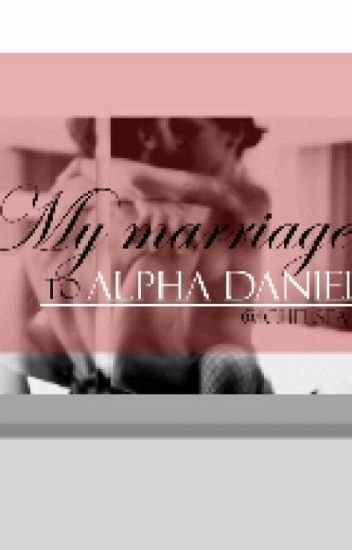 My marriage to Alpha Daniel