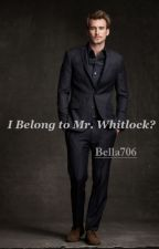 I belong to Mr. Whitlock? by Bella706