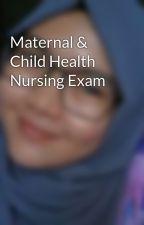 Maternal & Child Health Nursing Exam by imsharajane