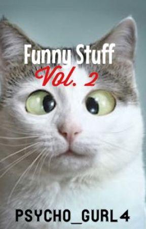 Funny Stuff Vol. 2 by Psycho_Gurl4