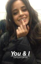 You and I (Camila Cabello Fanfic) *Editing by Conquercamila