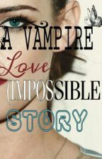 A VAMPIRE LOVE(IMPOSSIBLE)STORY by louiscarottomlinson