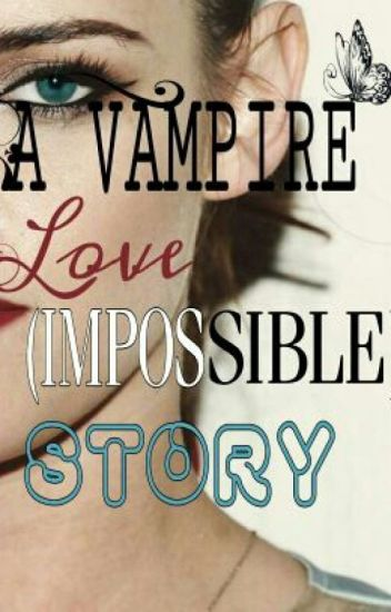 A VAMPIRE LOVE(IMPOSSIBLE)STORY